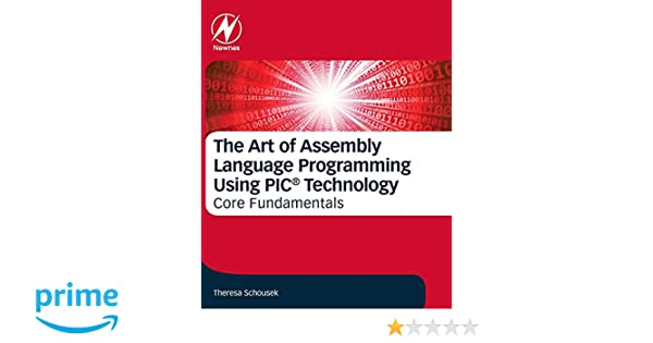 The Art of Assembly Language Programming Using PIC