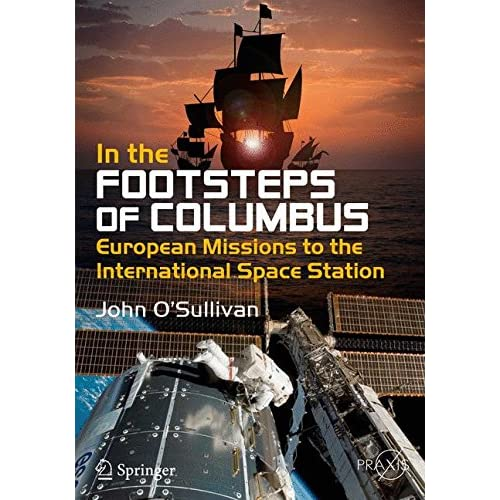 In the Footsteps of Columbus: European Missions to the International Space Station (Springer Praxis Books)
