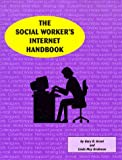 The Social Worker's Internet Handbook, Grant, Gary B. and Grobman, Linda M., 0965365352