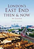 London's East End Then & Now (Then & Now (History Press))