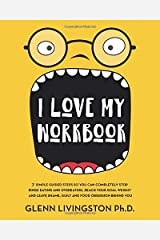 I Love My Workbook: 7 Simple Guided Steps So You Can Completely Stop Binge Eating and Overeating, Reach Your Goal Weight, and Leave Shame, Guilt, and Food Obsession Behind You Paperback