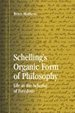 Schelling's Organic Form of Philosophy: Life as the Schema of Freedom (SUNY series in Contemporary Continental Philosophy)