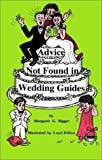 Advice Not Found in Wedding Guides, Margaret G. Bigger, 1893597059
