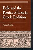 Exile and the Poetics of Loss in Greek Tradition, Nancy Sultan, 0847687511