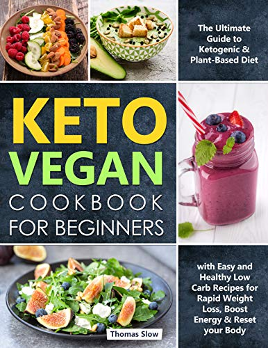 Keto Vegan Cookbook for Beginners: The Ultimate Guide to Ketogenic & Plant-Based Diet with Easy and Healthy Low Carb Recipes for Rapid Weight Loss, Boost Energy & Reset your Body by Thomas  Slow