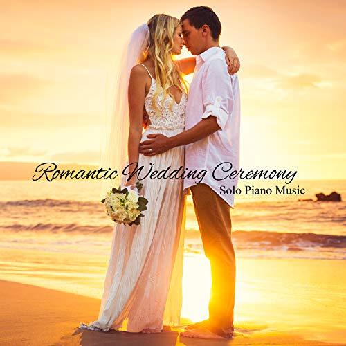 (Romantic Wedding Ceremony: Solo Piano Music)