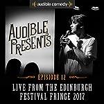 Audible Presents: Live from the Edinburgh Festival Fringe 2017: Episode 12   Mark Watson,Adam Riches,Sophie Willan,Jordan Brookes