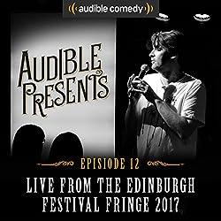 Audible Presents: Live from the Edinburgh Festival Fringe 2017: Episode 12