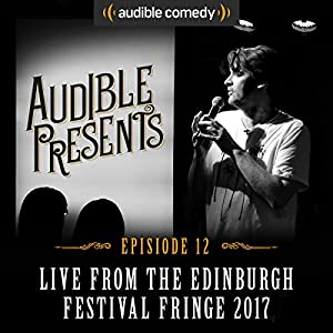 Audible Presents: Live from the Edinburgh Festival Fringe 2017: Episode 12 Performance