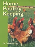 Home Poultry Keeping, Geoffrey Eley, 0713663197