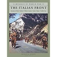 The Italian Front: Invasion of Sicily; Salerno; Monte Cassino; Anzio; Rome; Gothic Line (Campaigns of World War II)