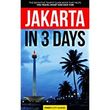 Jakarta in 3 Days: The Definitive Tourist Guide Book That Helps You Travel Smart and Save Time (Indonesia Travel Guide)