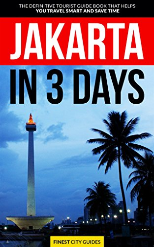 Jakarta in 3 Days: The Definitive Tourist Guide Book That Helps You Travel Smart and Save Time (Indonesia Travel ()