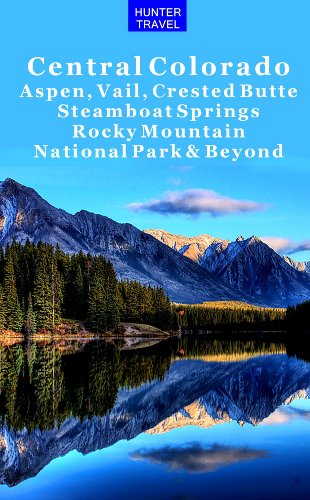 Central Colorado - Aspen, Vail, Crested Butte, Steamboat Springs, Rocky Mountain National Park & Beyond (Travel Adventures)