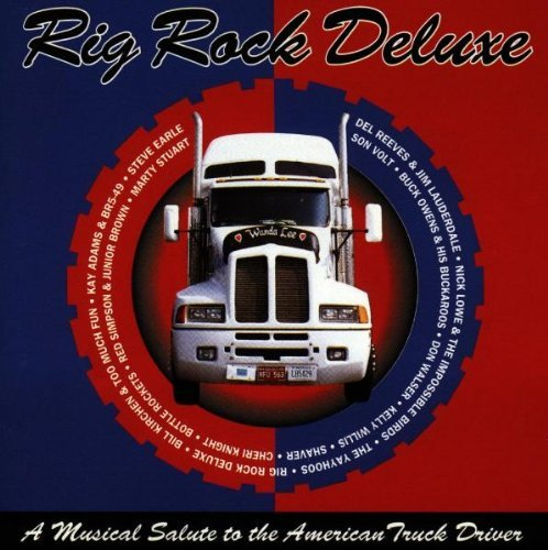 Rig Rock Deluxe: A Musical Salute To American Truck Drivers by Rounder