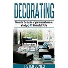 Decorating: Decorate The Inside Of Your Dream Home On A Budget, DIY Minimalist Style (interior design, art, decorating house, decorating ideas, decor, decorating book, DIY, decorating with color)