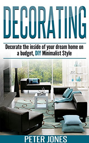 Decorating Decorate The Inside Of Your Dream Home On A Budget DIY Minimalist Style