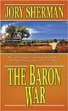 The Baron War, Jory Sherman, 0765343495