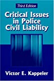 Critical Issues in Police Civil Liability, Kappeler, Victor E., 1577661869