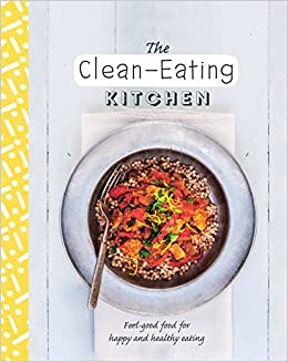 Buy the clean eating kitchen feel good food for happy and healthy buy the clean eating kitchen feel good food for happy and healthy eating healthy kitchen book online at low prices in india the clean eating kitchen forumfinder Gallery