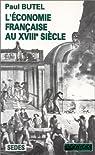 L'Economie française au XVIIIe siècle. Regards sur l'histoire numéro 87 par Butel
