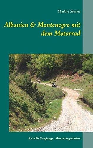 Albanien & Montenegro mit dem Motorrad: Reise für Neugierige - Abenteuer garantiert (Motorradreiseberichte)