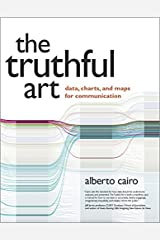 The Truthful Art: Data, Charts, and Maps for Communication Paperback