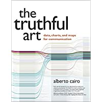 The Truthful Art: Data, Charts, and Maps for Communication