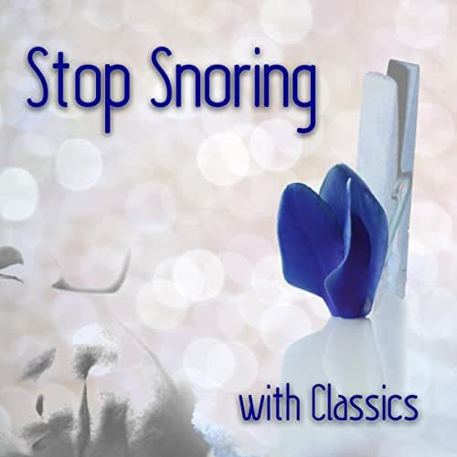 Stop Snoring with Classics – Anti Snore Classical Music, Snoring Remedies, Quiet and Peaceful Night with Famous Composers, Deep Sleep, Snoring Solutions, Insomnia Cures
