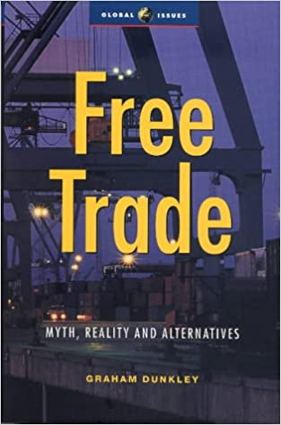 Free Trade: Myth, Reality and Alternatives: Myths, Reality and Alternative (Global Issues)