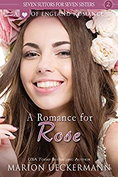 A Romance for Rose (Seven Suitors for Seven Sisters Book 2) by [Ueckermann, Marion]