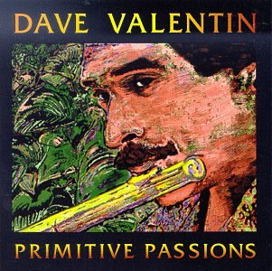 Dave Valentin Flute - Primitive Passions