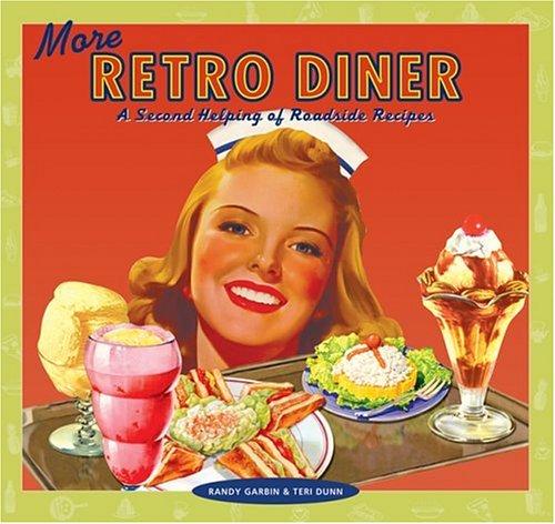 More Retro Diner A Second Helping Of Roadside Recipes Randy Garbin Teri Dunn 9781933112091 Amazon Books