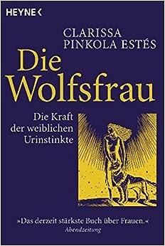 Die Wolfsfrau - Die Kraft der weiblichen Urinstinkte, by Clarissa Pinkola Estés