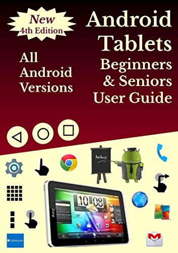 Android Tablets For Beginners & Seniors User Guide: All Android Versions: Includes One Month Email Support