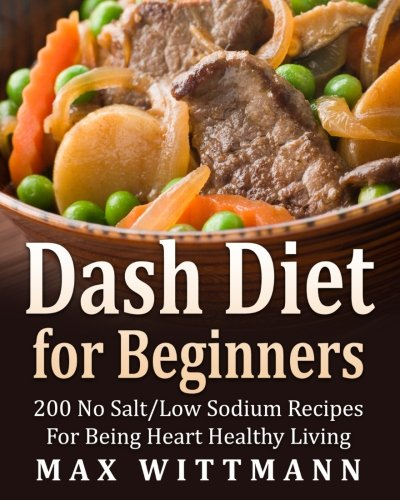 Dash Diet for Beginners Dash Diet Love: 200 Recipes No Salt / Low Salt by Max Wittmann
