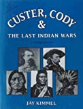 Custer, Cody and the Last Indian Wars, Jay Kimmel, 0942893018