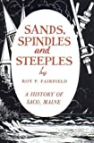 Sands, Spindles and Steeples : A History of Saco, Maine, Fairfield, Roy P., 0788424572