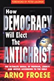 How Democracy Will Elect the Antichrist, Arno Froese, 0937422363