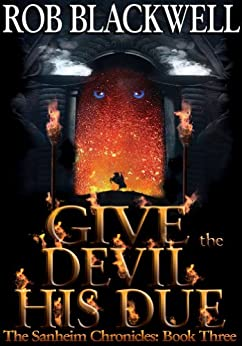 Give the Devil His Due (The Sanheim Chronicles Book 3) by [Blackwell, Rob]