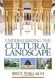 Understanding the Cultural Landscape 1st Edition