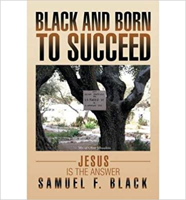 Book Black and Born to Succeed: Jesus Is the Answer [ Black and Born to Succeed: Jesus Is the Answer by Black, Samuel F ( Author ) Feb- 2014 ] Feb- 05- 2014