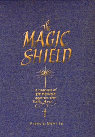 The Magic Shield: A Manual of Defense Against the Dark Arts (Quarto Book)