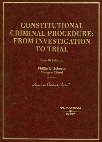Constitutional Criminal Procedure: Investigation to Trial, 4th (American Casebook Series)