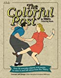 The Colorful Past: A 1950's Coloring Book: Everyday objects and people to color in and talk about...