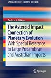 The Asteroid Impact Connection of Planetary Evolution: With Special Reference to Large Precambrian and Australian impacts (SpringerBriefs in Earth Sciences)