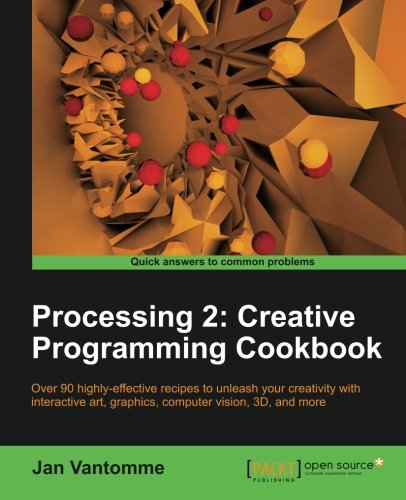Processing 2: Creative Programming Cookbook by Vantomme Jan, Publisher : Packt Publishing