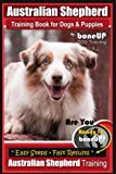 img - for Australian Shepherd Training Book for Dogs & Puppies by boneUP Dog Training: Are You Ready to Bone Up? Simple Steps Quick Results Australian Shepherd Training (Volume 3) book / textbook / text book