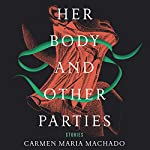 Her Body and Other Parties: Stories | Carmen Maria Machado