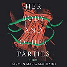 Her Body and Other Parties: Stories Audiobook by Carmen Maria Machado Narrated by Amy Landon